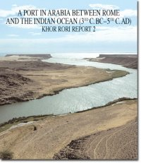 A Port in Arabia between Rome and the Indian Ocean (3rd C.BC. - 5th C.AD) Khor Rori Report 2.
