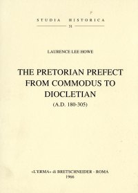 Pretorian Prefect from Commodus to Diocletian (A.D. 180-305) (The).